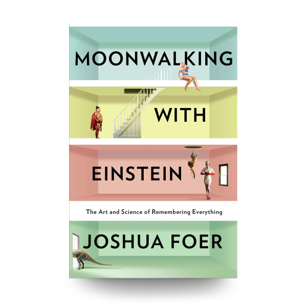 Moonwalking with Einstein: The Art and Science of Remembering Everything [Paperback]