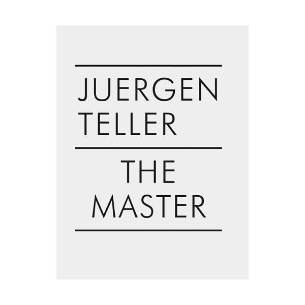 The Master I: Juergen Teller