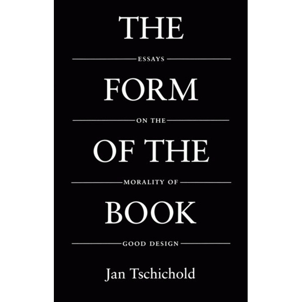 The Form of the Book: Essays on the Morality of Good Design