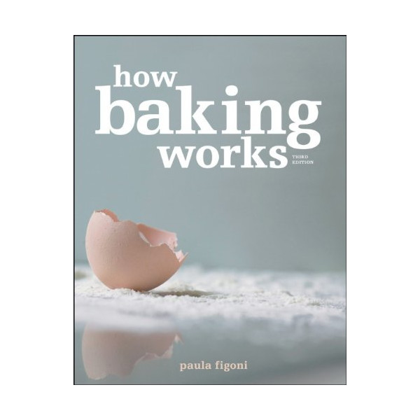 How Baking Works: Exploring the Fundamentals of Baking Science