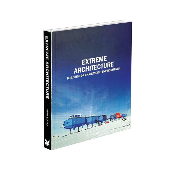 Extreme Architecture: Bulding for Challenging Environments [Hardcover]