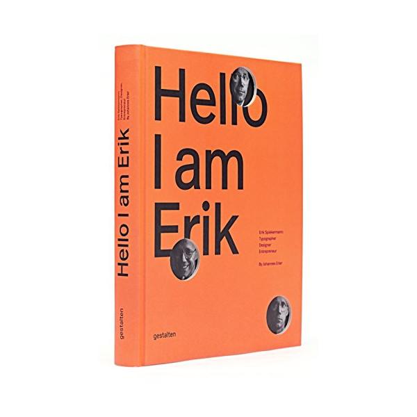 Hello, I am Erik: Erik Spiekermann: Typographer, Designer, Entrepreneur