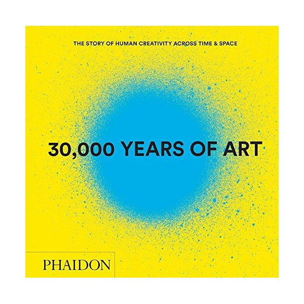 30,000 Years of Art (Revised and Updated Edition): The Story of Human Creativity Across Time & Space