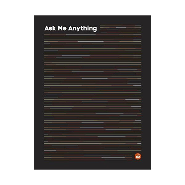 Ask Me Anything (A collection of Reddit's best from r/IAmA Volume 1)