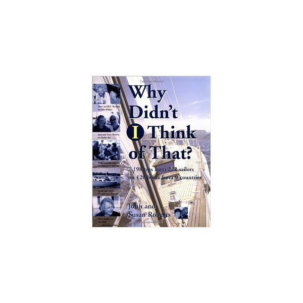 Why Didn't I Think of That? : 1,198 Tips from 222 Sailors on 120 Boats from 9 Countries [Paperback]