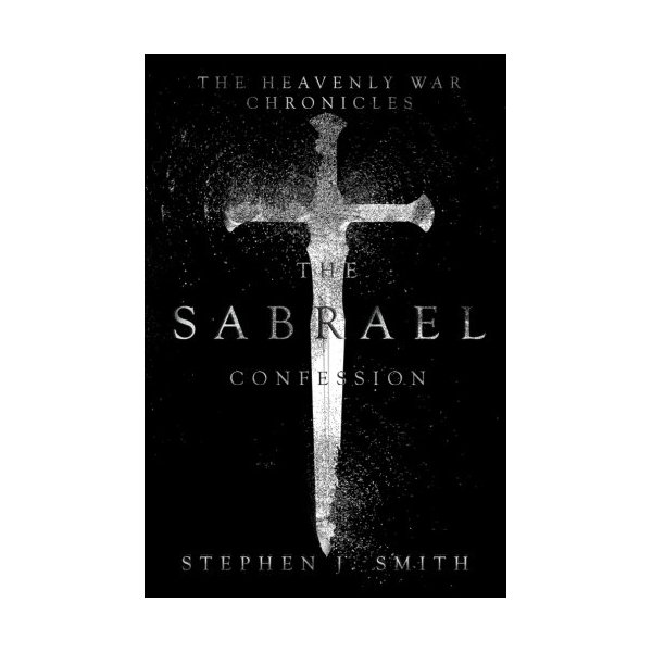 The Sabrael Confession (The Heavenly War Chronicles) (Volume 1)