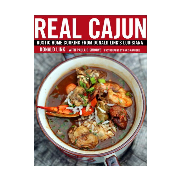 Real Cajun: Rustic Home Cooking from Donald Link's Louisiana