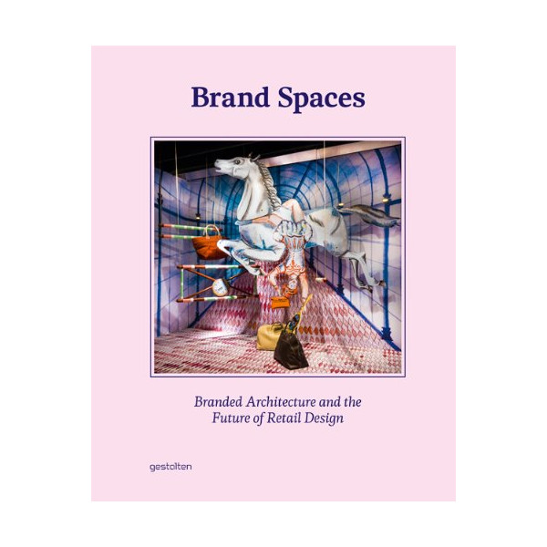 Brand Spaces: Branded Architecture / Future of Retail Design