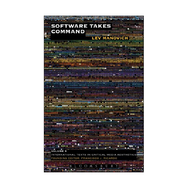 Software Takes Command (International Texts in Critical Media Aesthetics)