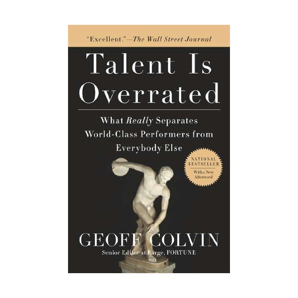 Talent Is Overrated: What Really Separates World-Class Performers from EverybodyElse