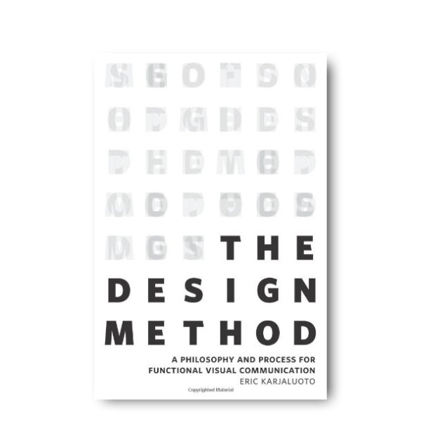 The Design Method: A Philosophy and Process for Functional Visual Communication (Voices That Matter)