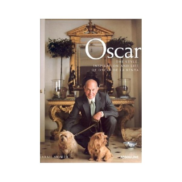 Oscar: The Style, Inspiration and Life of Oscar de La Renta