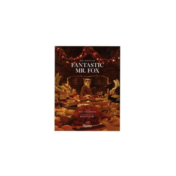 Fantastic Mr. Fox: The Making of the Motion Picture [Hardcover]