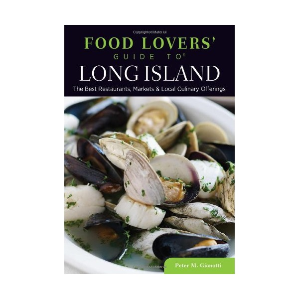 Food Lovers' Guide to® Long Island: The Best Restaurants, Markets & Local Culinary Offerings (Food Lovers' Series)