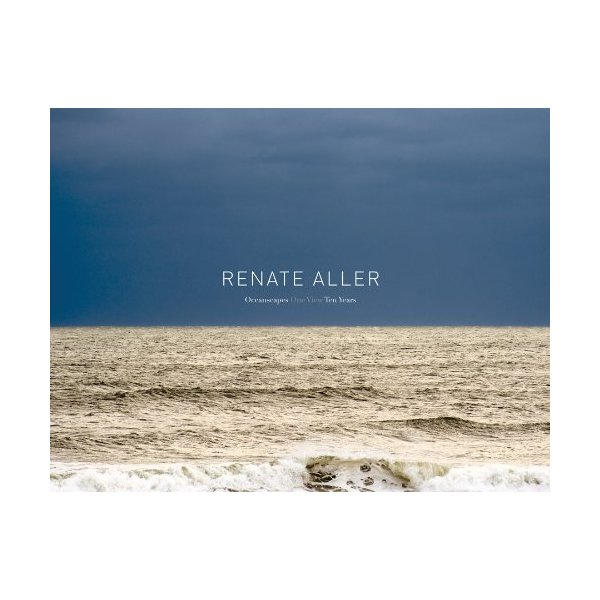 Renate Aller: Oceanscapes: One View. Ten Years.