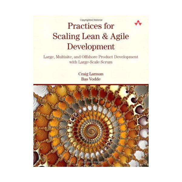 Practices for Scaling Lean and Agile Development: Large, Multisite, and Offshore Product Development with Large-Scale Scrum (Agile Software Development Series)
