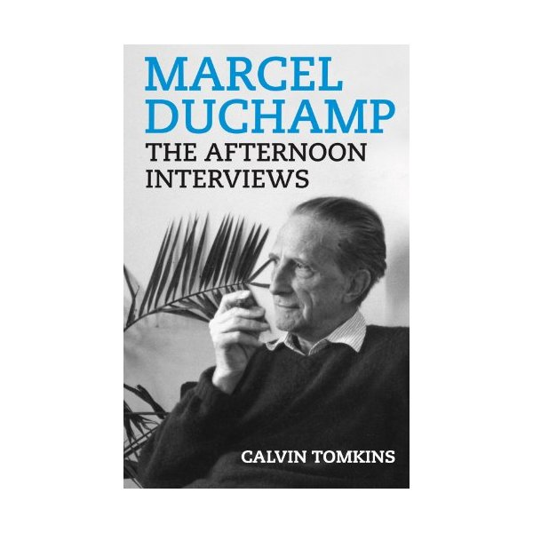 Marcel Duchamp: The Afternoon Interviews
