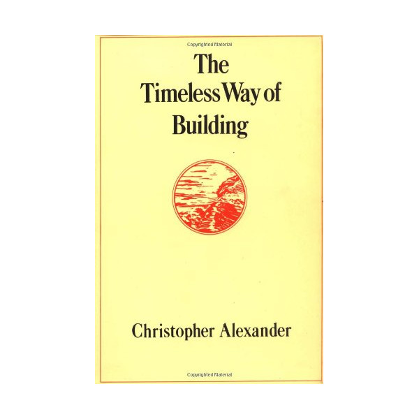 The Timeless Way of Building (Center for Environmental Structure Series)