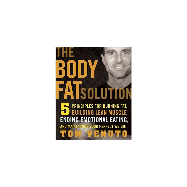 The Body Fat Solution: Five Principles for Burning Fat, Building Lean Muscles, Ending Emotional Eating, and Maintaining Your Perfect Weight [Hardcover]