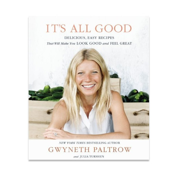 It's All Good: Delicious, Easy Recipes That Will Make You Look Good and Feel Great [Hardcover]