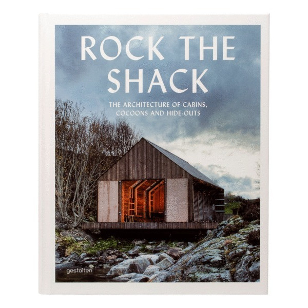 Rock the Shack: The Architecture of Cabins and Hide-Outs
