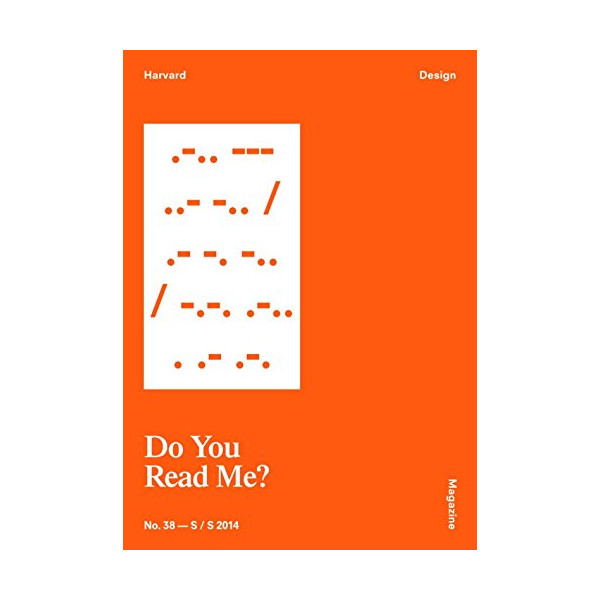 Harvard Design Magazine 38: Do you Read Me?