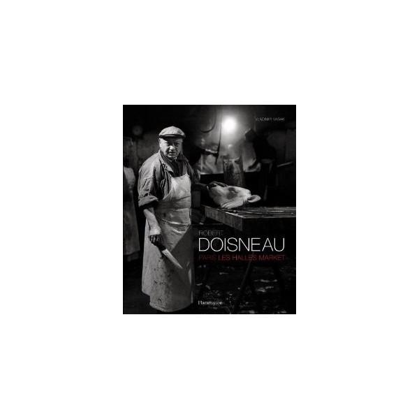 Robert Doisneau: Paris Les Halles Market [Hardcover]