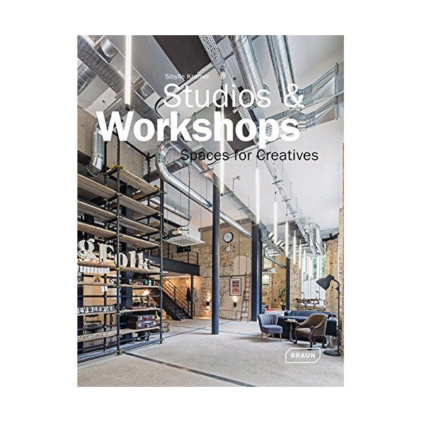 Studios & Workshops: Spaces for Creatives (Architecture in Focus)