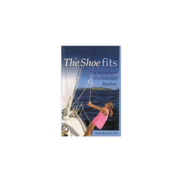 If The Shoe Fits: The Adventures of a Reluctant Boatfrau [Hardcover]