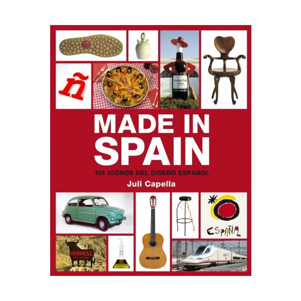 Made in Spain: 101 iconos del diseno espanol/ 101 Icons Of The Spanish Design (Spanish Edition)