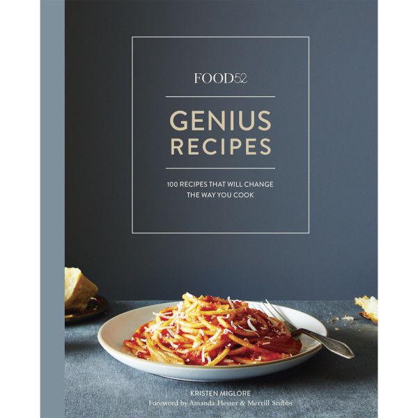 Food52 Genius Recipes: 100 Recipes That Will Change the Way You Cook