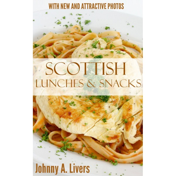 Top 30 Delicious And Popular Scottish Lunch & Snack Recipes You Must Enjoy Before You Die