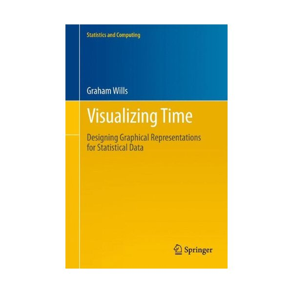 Visualizing Time: Designing Graphical Representations for Statistical Data (Statistics and Computing)