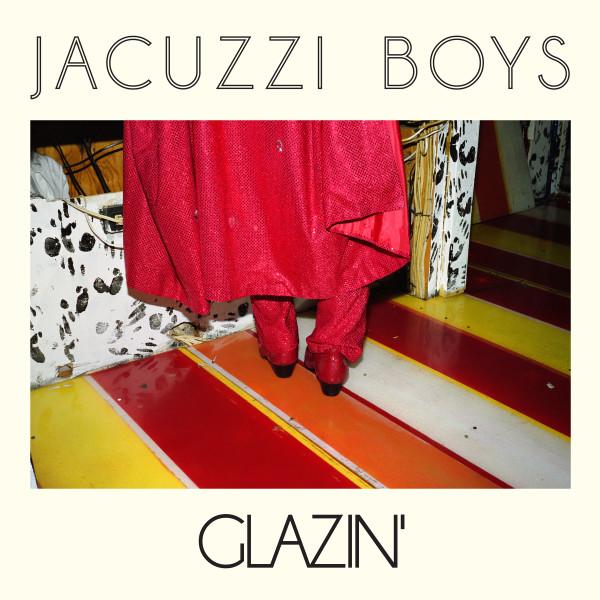 Jacuzzi Boys - Glazin' LP, Vinyl