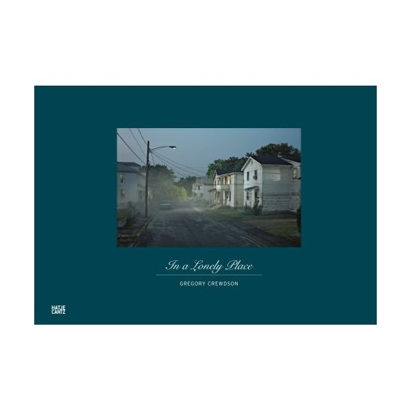 Gregory Crewdson in a Lonely Place