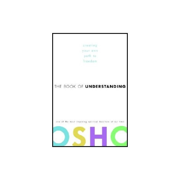 The Book of Understanding: Creating Your Own Path to Freedom   [BK OF UNDERSTANDING] [Hardcover] [Unknown Binding]