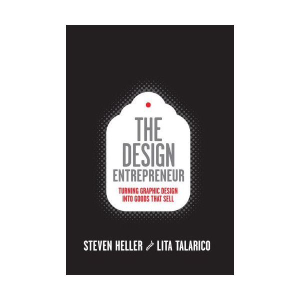 Design Entrepreneur: Turning Graphic Design Into Goods That Sell (Design Field Guide)