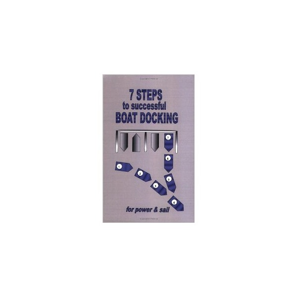 7 Steps to Successful Boat Docking for Power and Sail [Paperback]