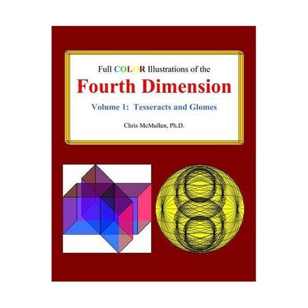 Full Color Illustrations of the Fourth Dimension, Volume 1: Tesseracts and Glomes