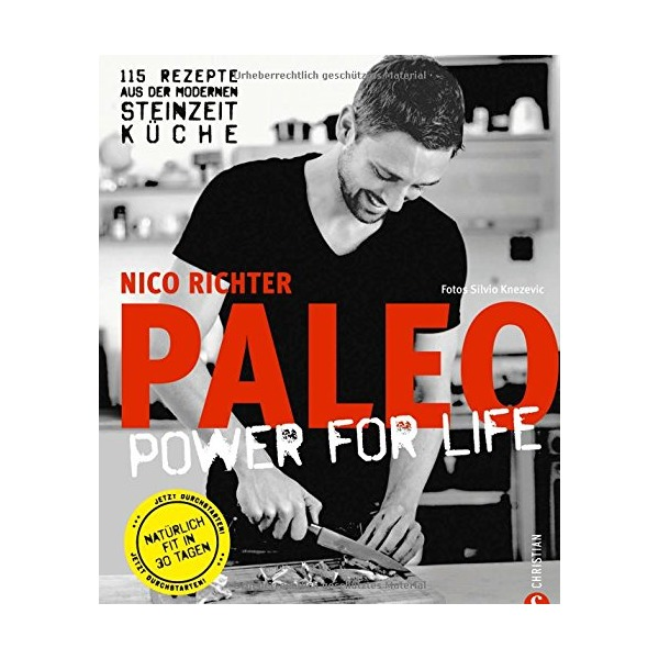 Paleo - Steinzeit Diät: ohne Hunger abnehmen, fit und schlank werden - Power for Life. 115 Rezepte aus der modernen...