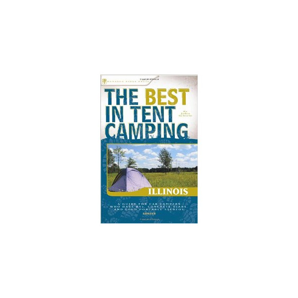 The Best in Tent Camping: Illinois: A Guide for Car Campers Who Hate RVs, Concrete Slabs, and Loud Portable Stereos (Best Tent Camping) [Paperback]