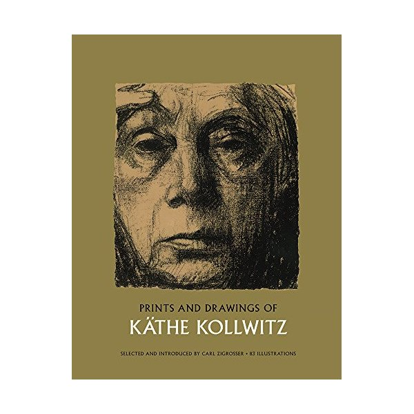 Prints and Drawings of Käthe Kollwitz (Dover Fine Art, History of Art)