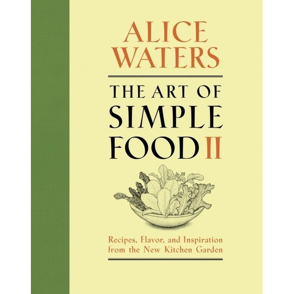 The Art of Simple Food II: Recipes from the Kitchen Garden