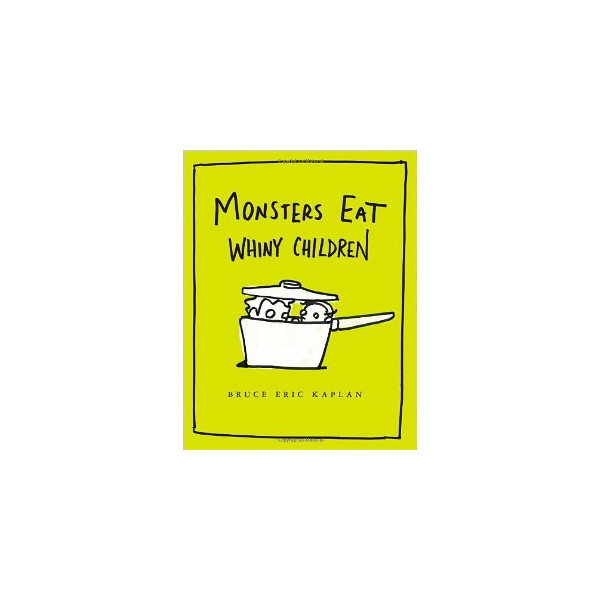 Monsters Eat Whiny Children [Hardcover]