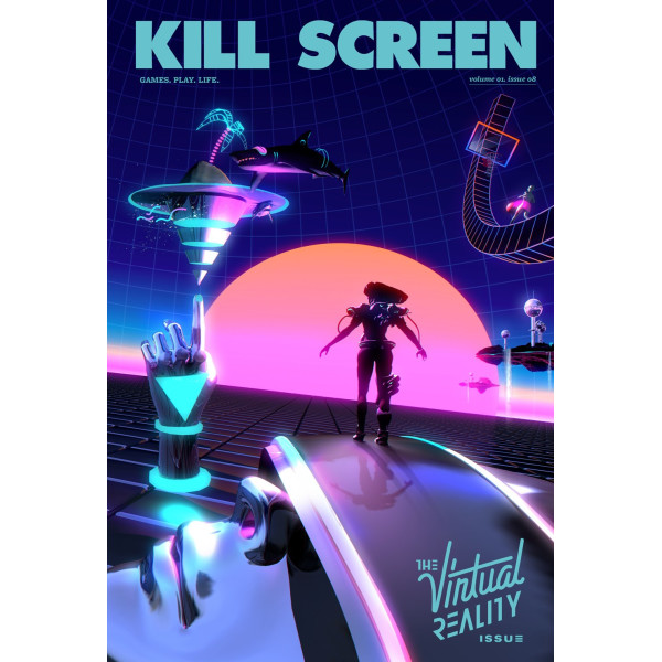 Kill Screen #8: The Virtual Reality Issue