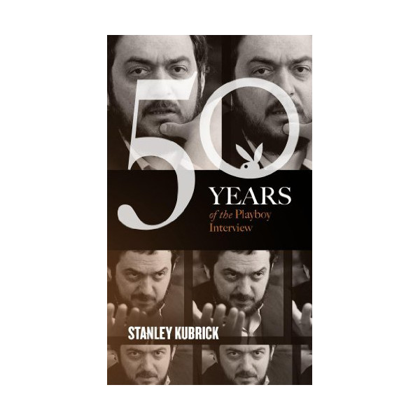 Stanley Kubrick: The Playboy Interview (50 Years of the Playboy Interview)
