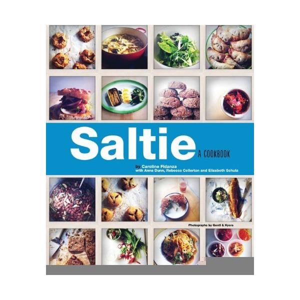 Saltie: A Cookbook [Hardcover] [2012] (Author) Caroline Fidanza, Anna Dunn, Rebecca Collerton, Elizabeth Schula, Gentyl & Hyers