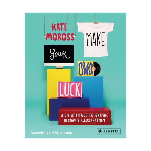 By Kate Moross - Make Your Own Luck: A DIY Attitude to Graphic Design and Illustration
