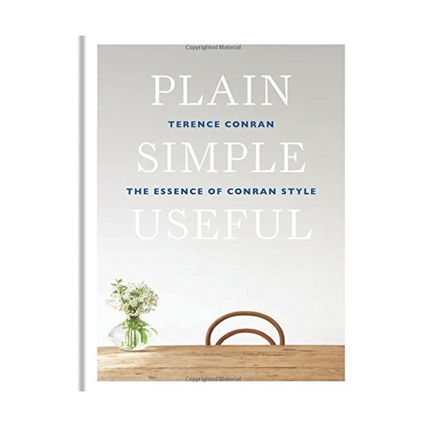 Plain Simple Useful: The Essence of Conran Style by Conran, Terence (2014) Hardcover