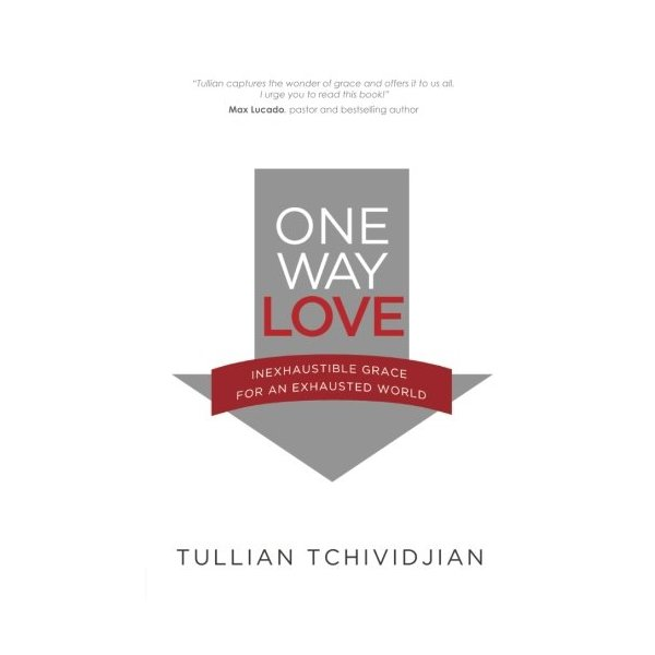 One Way Love: Inexhaustible Grace for an Exhausted World